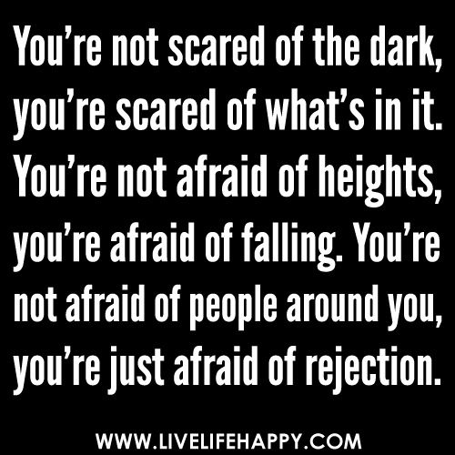 You Re Not Scared Of The Dark You Re Scared Of What S In It You Re Not Afraid Of Heights You Re Af Reality Check Quotes Inspirational Quotes Love Me Quotes