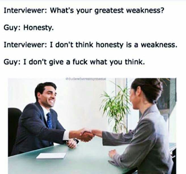 Jobinterview Answers You Re Welcome Sarcasm Relatable Meme Great Memes Memes