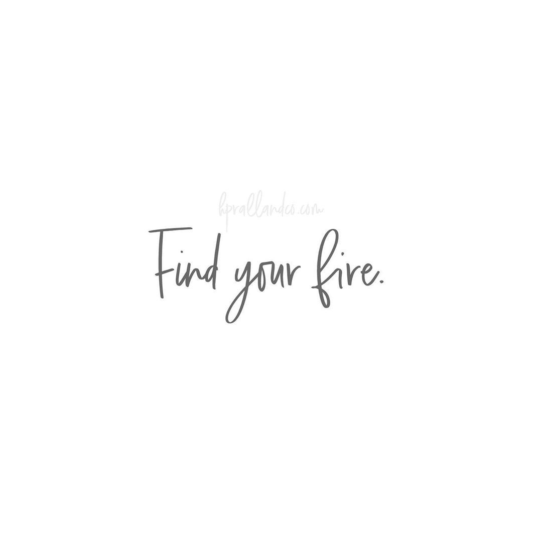 Find Your Fire Short Quote Tattoos Fire Quotes One Word Quotes