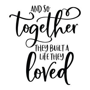 And So Together They Built A Life They Loved In 2020 Svg Quotes Life Encouragement Quotes