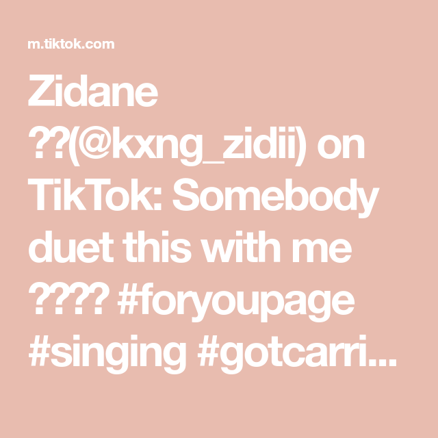 Zidane Kxng Zidii On Tiktok Somebody Duet This With Me Foryoupage Singing Gotcarriedaway Duetwithme Foryoupage Foryoupage Duet Singing