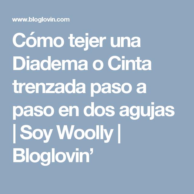 Cómo tejer una Diadema o Cinta trenzada paso a paso en dos agujas   Soy Woolly   Bloglovin'