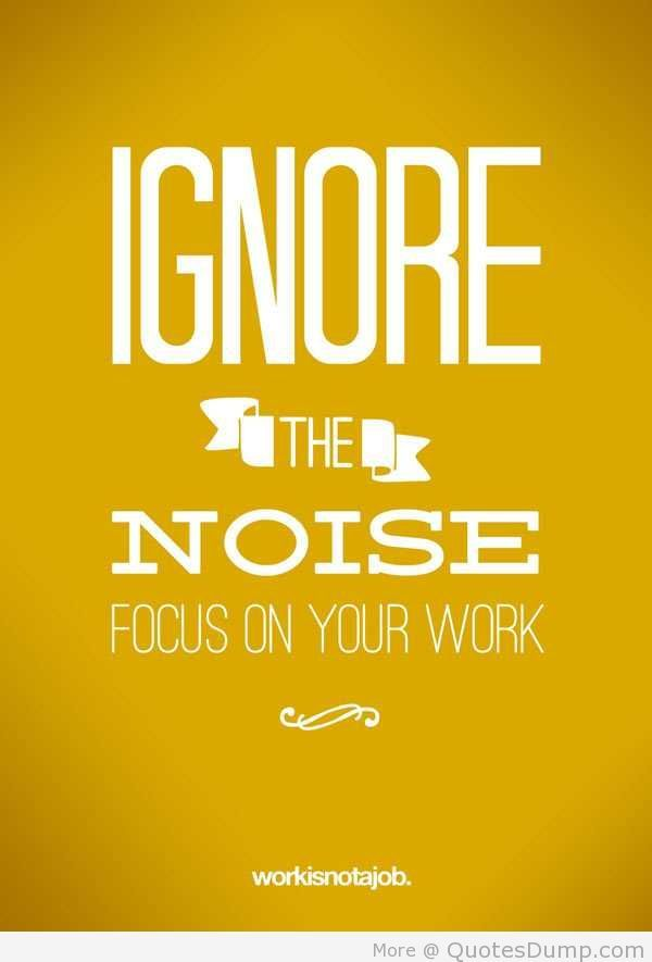 Focus Quotes Ignore The Noise  Focus On Your Work  Remember This  Pinterest .