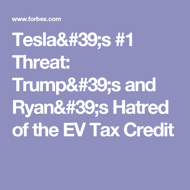 Tesla's #1 Threat: Trump's and Ryan's Hatred of the EV Tax Credit