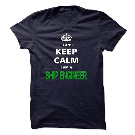 I can not keep calm I'm a SHIP ENGINEER T Shirts, Hoodies. Check Price ==► https://www.sunfrog.com/LifeStyle/I-can-not-keep-calm-Im-a-SHIP-ENGINEER.html?41382 $23