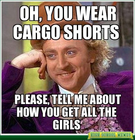 c6579351016732014fdc940cf06d414c pet peeve only when girls wear cargo shorts!!! thing i hate,Cargo Shorts Meme