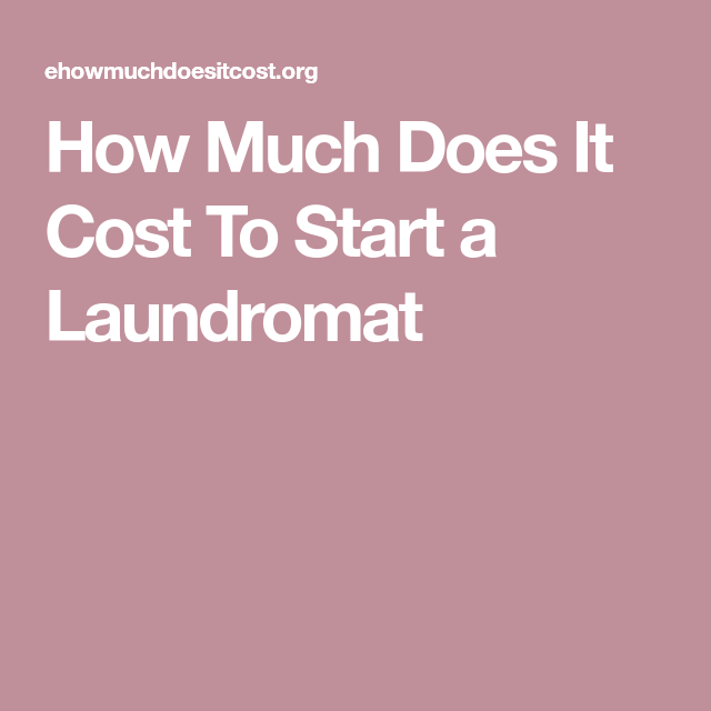 How Much Does It Cost To Start a Laundromat | Laundromat ...
