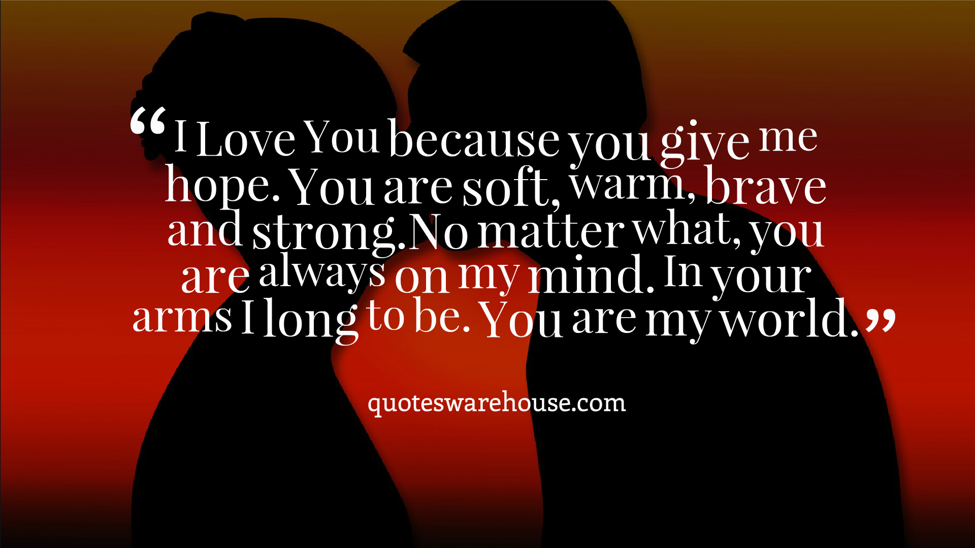 Be Strong My Love Quotes: I Love You Because You Give Me Hope. You Are Soft, Warm