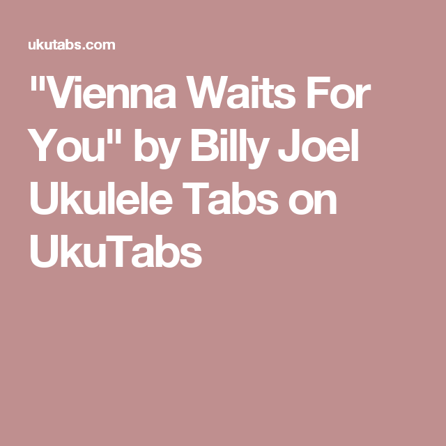Vienna Waits For You By Billy Joel Ukulele Tabs On Ukutabs