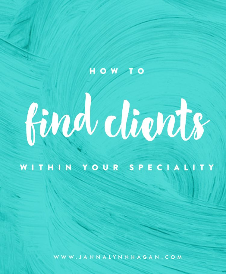 How To Find Clients Within Your Speciality Janna Lynn Design Find Clients Graphic Design Clients Small Business Organization