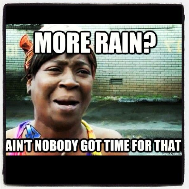 Tired Of A Rainy Pattern Weather Memes Tired Funny Rain Quotes