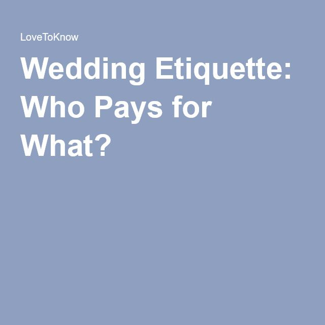 Wedding Etiquette: Who Pays For What? In 2020