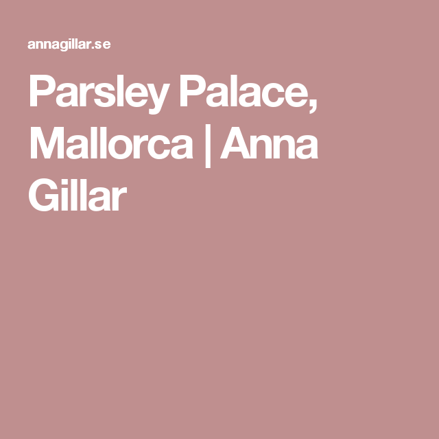 Parsley Palace, Mallorca | Anna Gillar