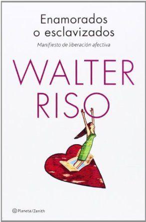 Enamorados o esclavizados : manifiesto de liberación afectiva / Walter Riso