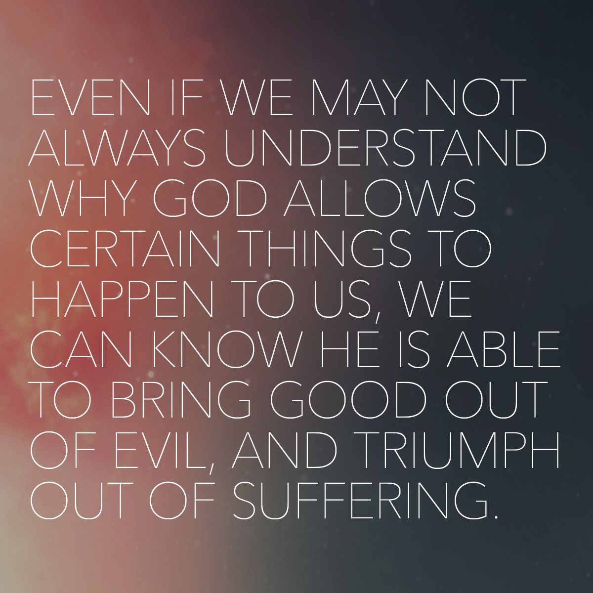 Even If We May Not Always Understand Why God Allows Certain Things