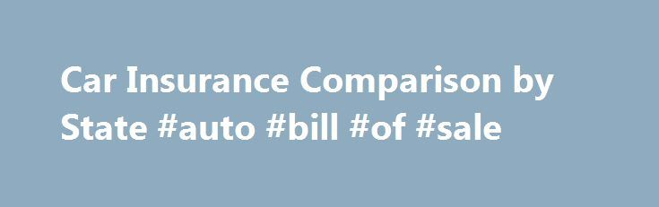 Car Insurance Comparison by State #auto #bill #of #sale http\/\/usa - auto bill of sale