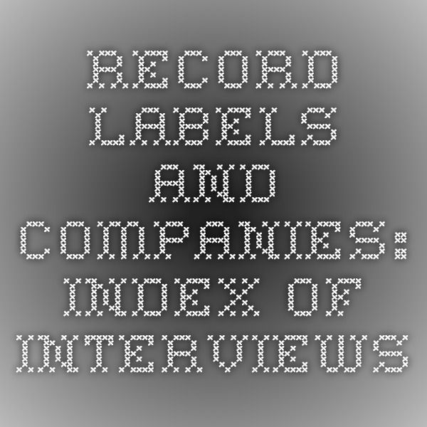 Record Labels and Companies: Index of Interviews | Local
