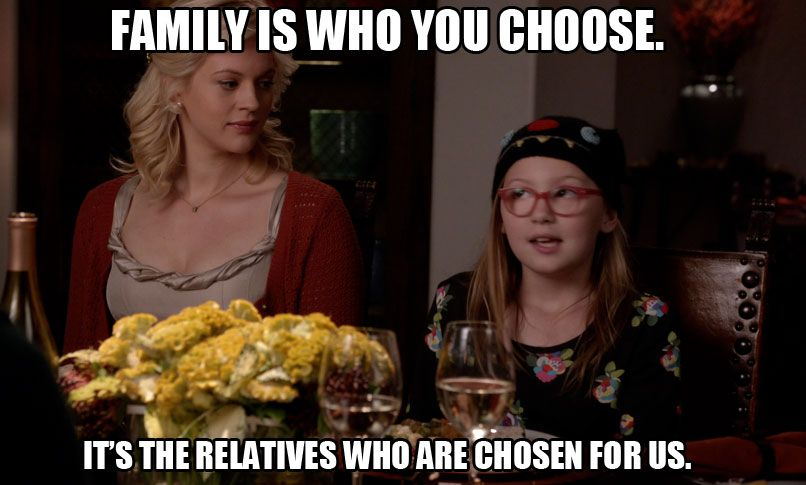 Family Is Who You Choose The New Normal Newnormal The