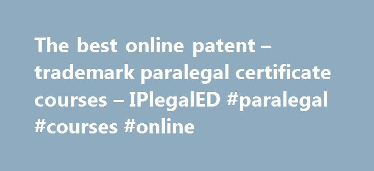 The best online patent trademark paralegal certificate courses – Trademark Paralegal