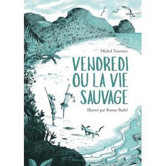 Vendredi ou la vie sauvage - relié - Michel Tournier, Ronan Badel - Achat Livre | fnac