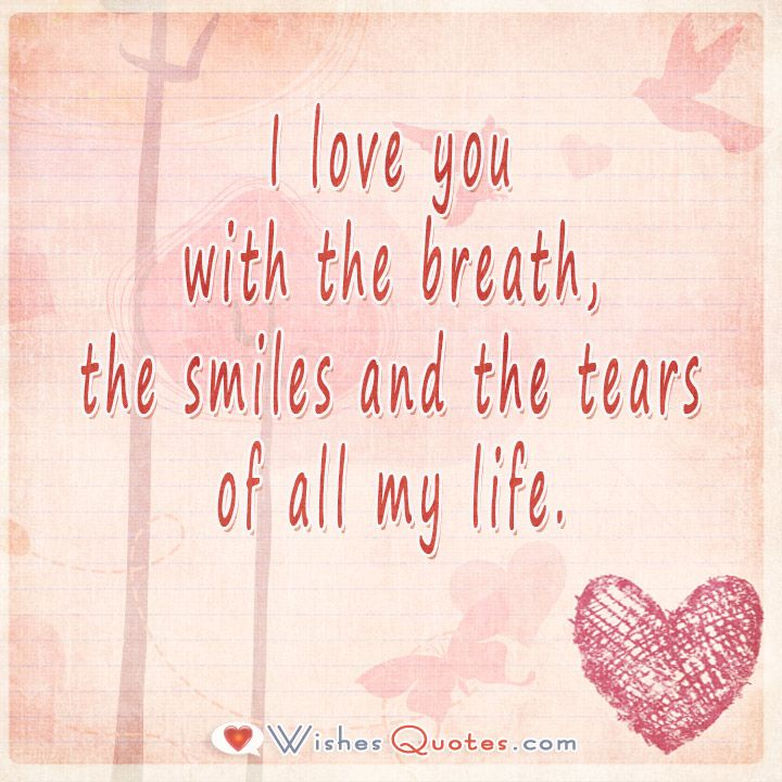 I love you with the breath, the smiles and the tears of all my ...