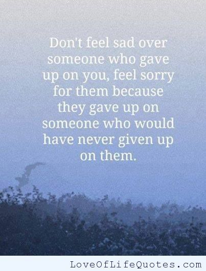 Donu0027t Feel Sad Over Someone Who Gave Up On You   Http:/