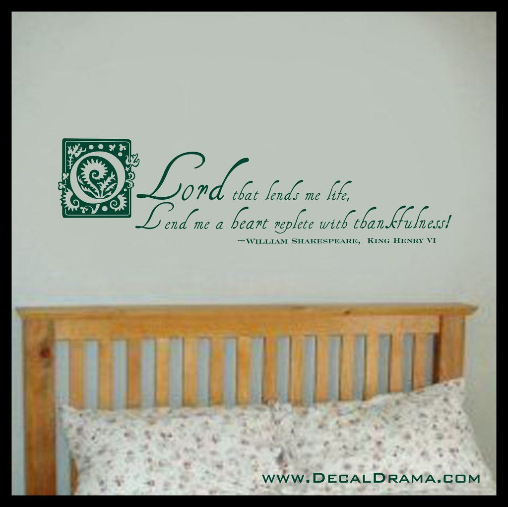 O Lord that Lends Me Life Lend Me a Heart Replete with Thankfulness, Shakespeare King Henry VI, Vinyl Wall Decal