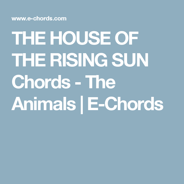 THE HOUSE OF THE RISING SUN Chords - The Animals | E-Chords ...