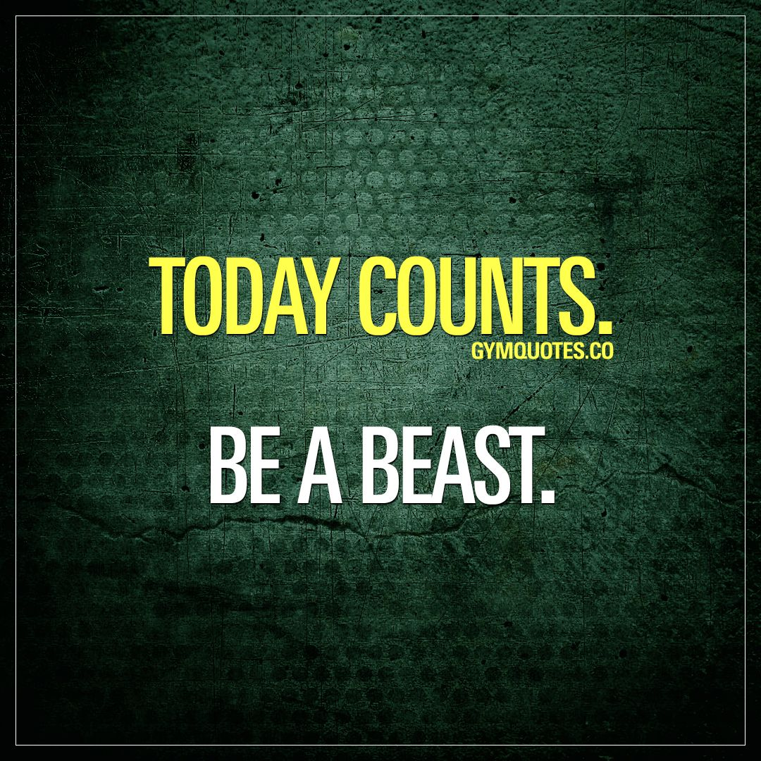 Today counts. Be a beast. 👊  Fitness motivation quotes, Fitness