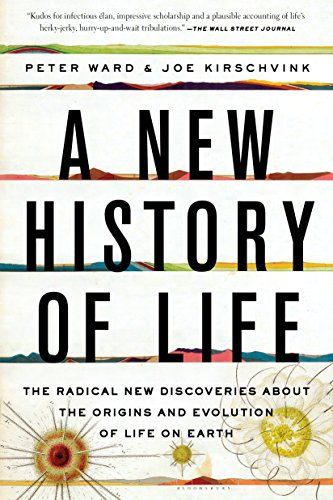 A New History of Life: The Radical New Discoveries about the Origins and Evolution of Life on Earth by [Ward, Peter, Kirschvink, Joe]