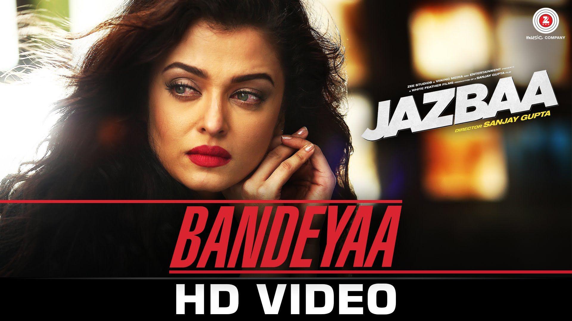 Video Bandeyaa Song Ft Aishwarya Rai Jazbaa Bollywood Music Videos Latest Bollywood Songs Songs