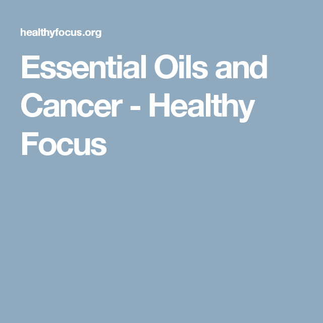 Essential Oils and Cancer - Healthy Focus