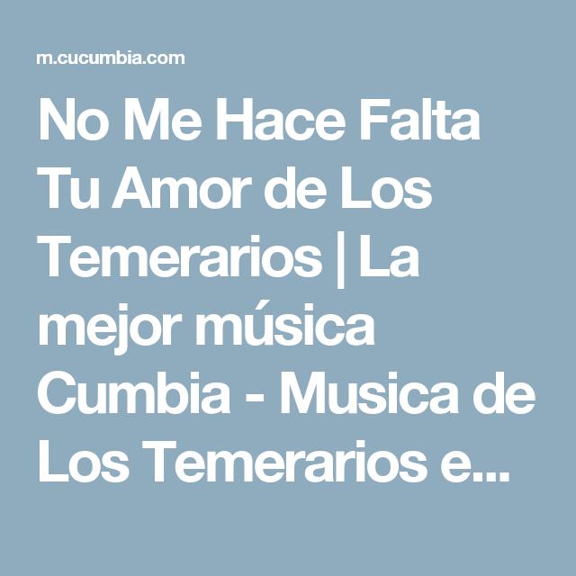 No Me Hace Falta Tu Amor De Los Temerarios La Mejor Música Cumbia Musica De Los Temerarios En Escuchar Música Cumbia Onl Temerario Escuchando Música Cumbia