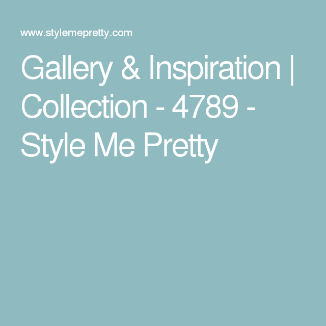 Gallery & Inspiration   Collection - 4789 - Style Me Pretty