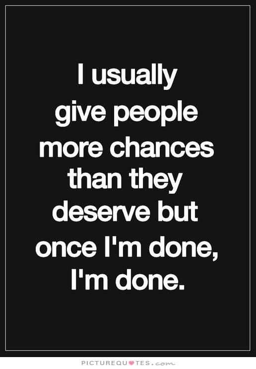 Im Done Quotes : quotes, I-usually-give-people-more-chances-than-they-deserve-but-once-im-done-im-, Done-quote-1.jpg, (516×743), Quotes,, Chance, Quotes