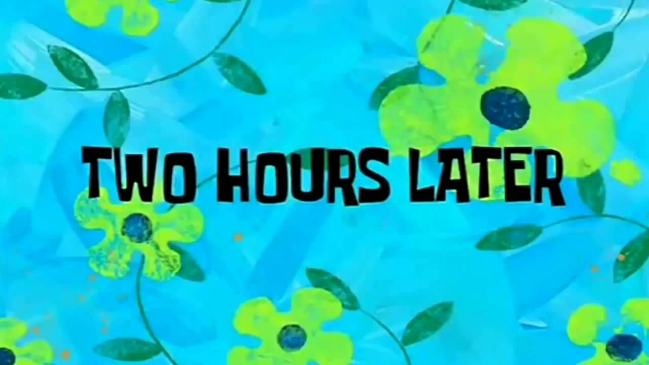 TWO HOURS LATER YouTube Spongebob funny, Spongebob