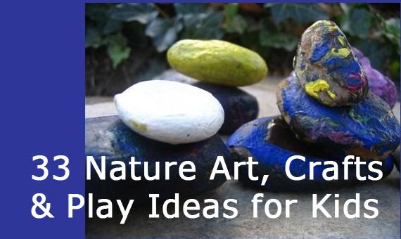 33 Nature Art, Crafts & Play Ideas for Kids