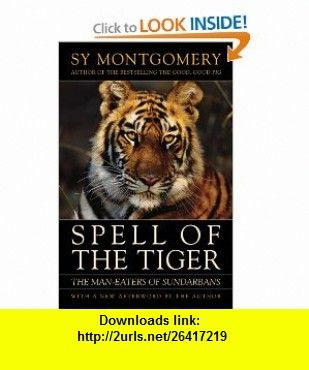 Spell of the Tiger The Man-Eaters of Sundarbans (9781603580595) Sy Montgomery , ISBN-10: 160358059X  , ISBN-13: 978-1603580595 ,  , tutorials , pdf , ebook , torrent , downloads , rapidshare , filesonic , hotfile , megaupload , fileserve