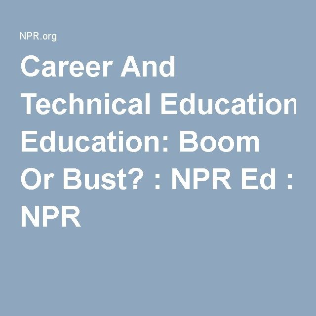 Career And Technical Education Boom Or Bust? Career and School