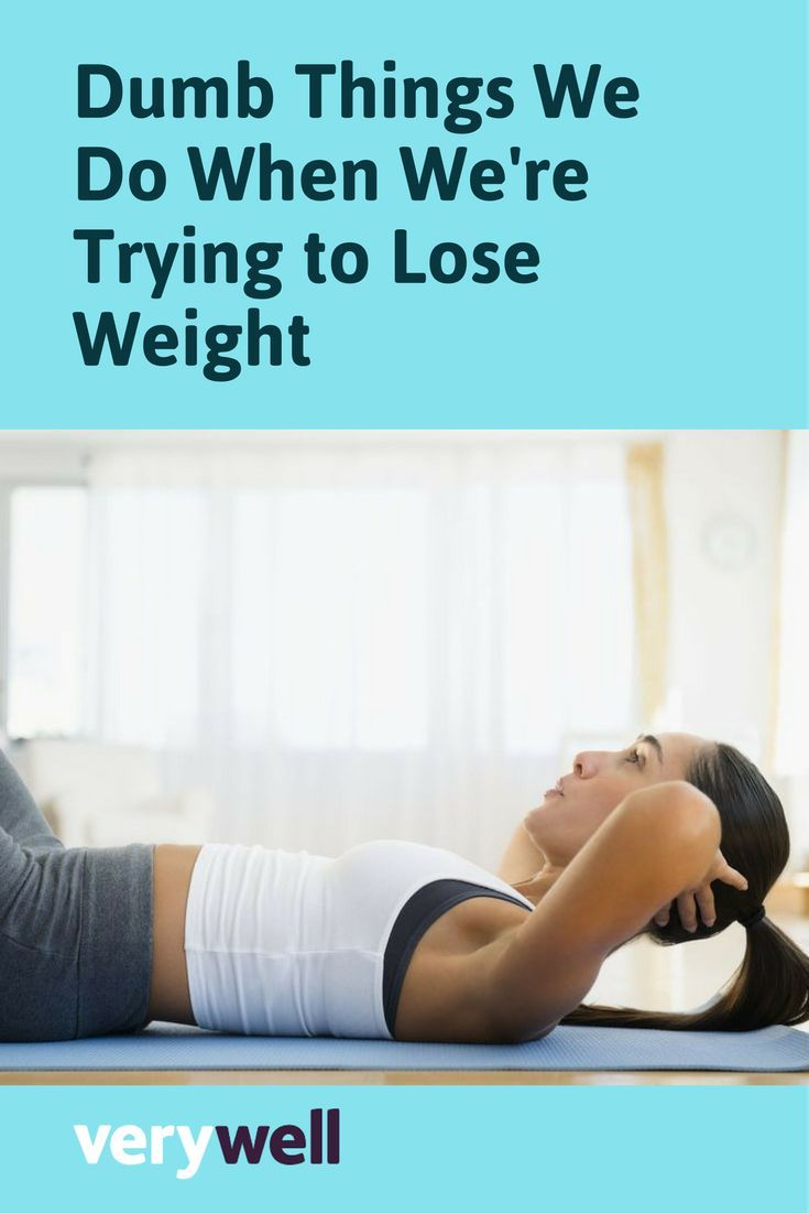 Dumb Things We Do When Were Trying to Lose Weight