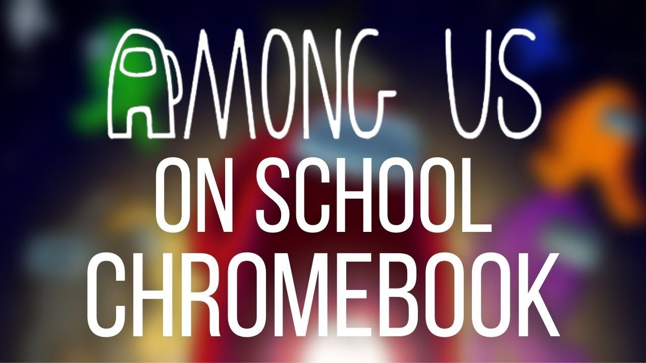 How To Get Among Us On School Chromebooks Free Legal No Clickbait How To Get School Chromebook