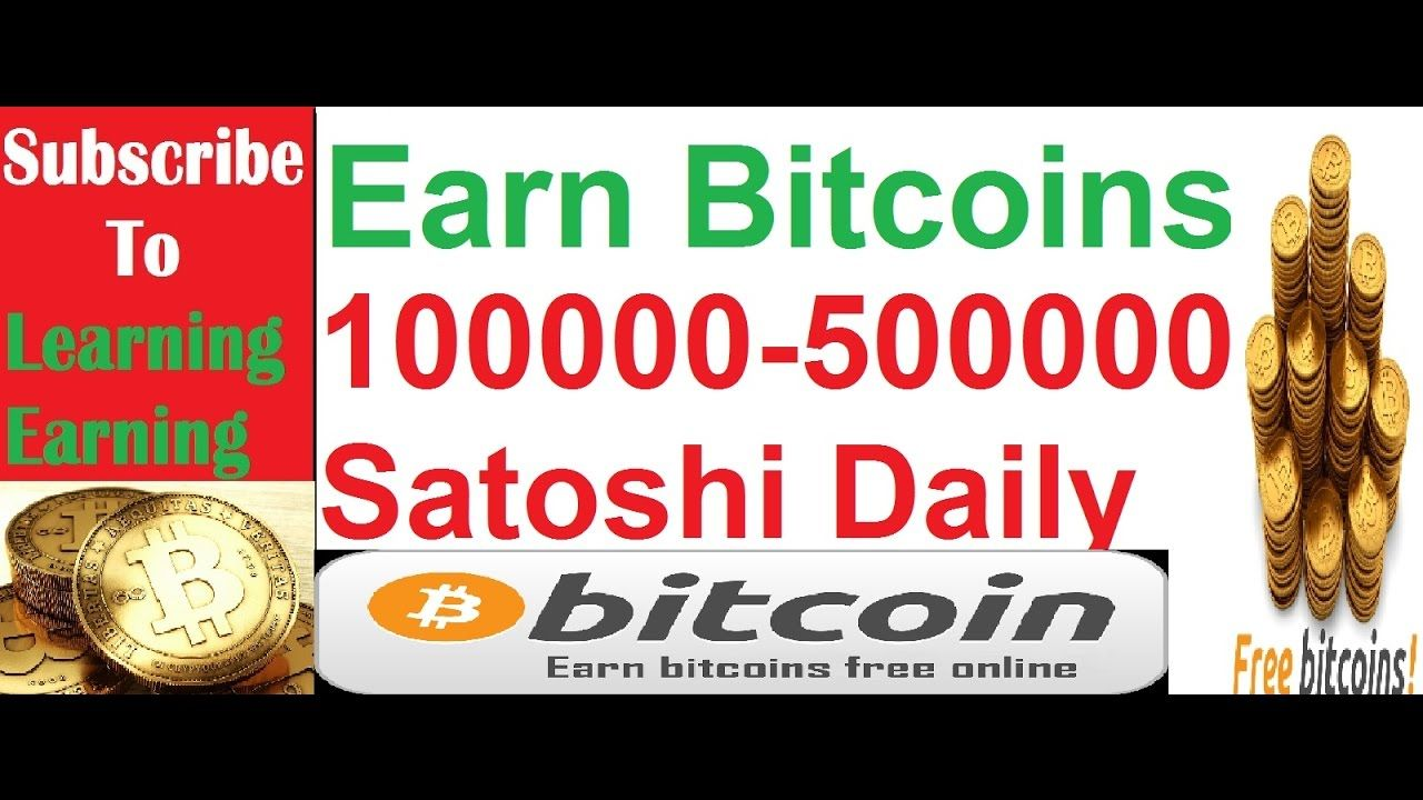 Earn 100000 TO 500000 Satoshi Daily Earn Free Bitcoins