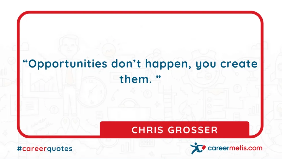 """Opportunities don't happen, you create them. "" CHRIS GROSSER  careerquotes dailyquotes #quoteoftheday #motivation #success #inspiration #quotes #business #entrepreneur #business #careers #careeradvice #goals #mindset #successquotes #successful #success"
