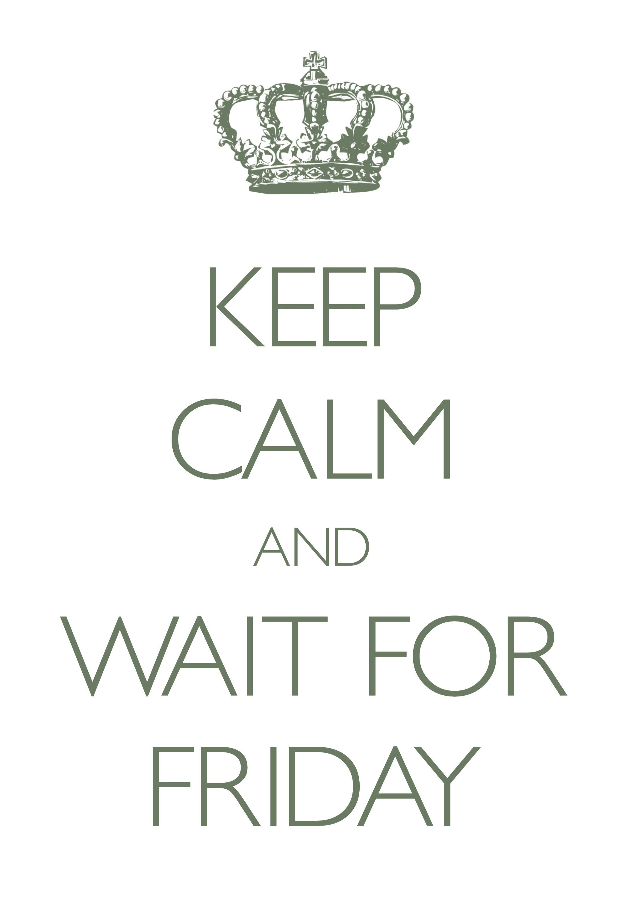 keep calm and wait for friday created with keep calm and carry on