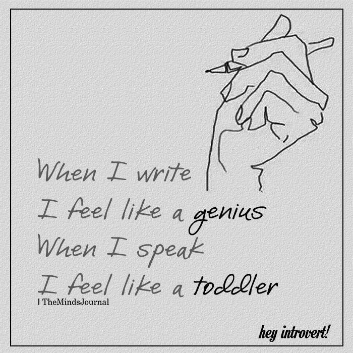 When I Write I Feel Like A Genius