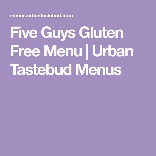 Five Guys Gluten Free Menu Urban Tastebud Menus