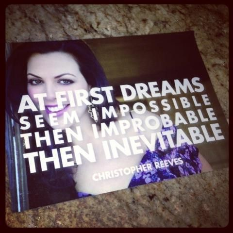 """""""At first dreams seem impossible, then improbable, then inevitable."""" -Christopher Reeves"""