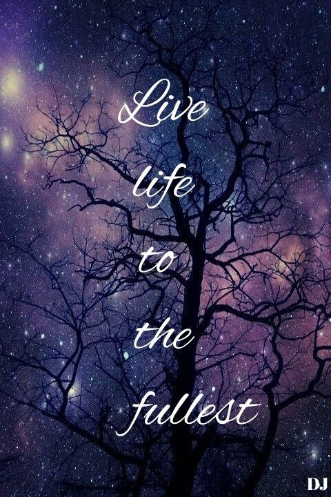 Live Life To The Fullest Life Quotes Quotes Quote Tumblr Life Quotes