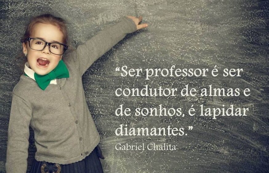 Professor Gabriel Chalita Frases Para Professores