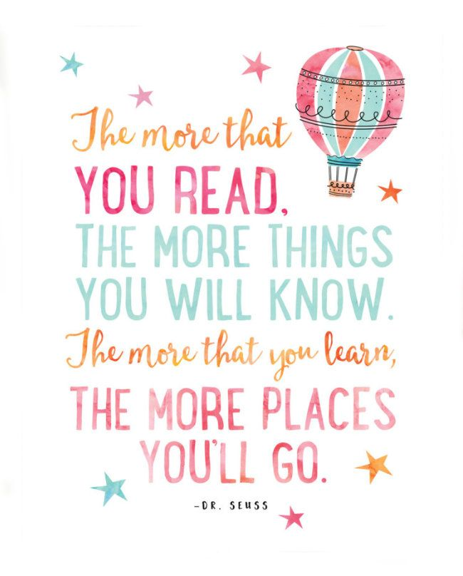 The more that you read Dr. Seuss books when you are a child, the more... |  Children book quotes, Reading quotes kids, Quotes from childrens books